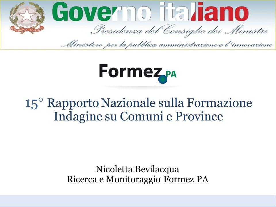 15° Rapporto Nazionale sulla Formazione Indagine su Comuni e Province Nicoletta Bevilacqua Ricerca e Monitoraggio Formez PA