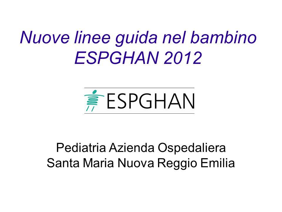 Nuove linee guida nel bambino ESPGHAN 2012 Sergio Amarri Pediatria Azienda Ospedaliera Santa Maria Nuova Reggio Emilia