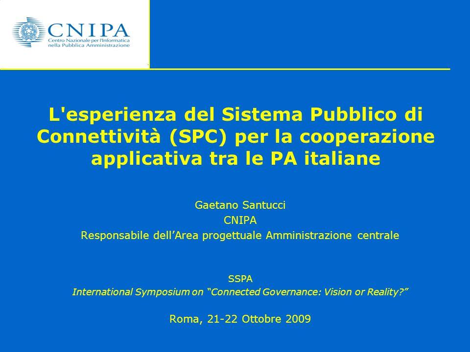 L'esperienza del Sistema Pubblico di Connettività (SPC) per la cooperazione applicativa tra le PA italiane Gaetano Santucci CNIPA Responsabile dellAre