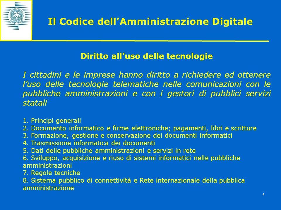 Il Codice dellAmministrazione Digitale 4 Diritto alluso delle tecnologie I cittadini e le imprese hanno diritto a richiedere ed ottenere luso delle te