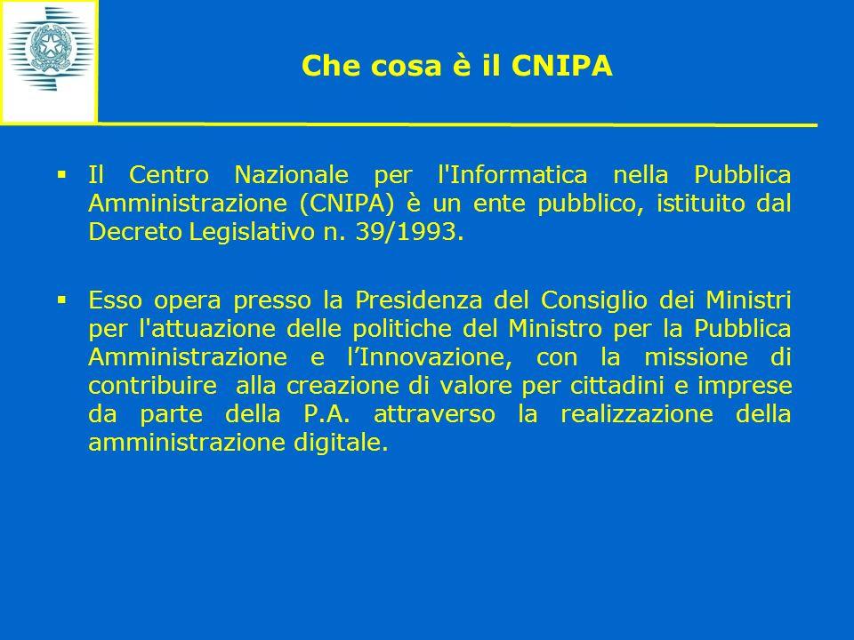 Che cosa è il CNIPA Il Centro Nazionale per l'Informatica nella Pubblica Amministrazione (CNIPA) è un ente pubblico, istituito dal Decreto Legislativo