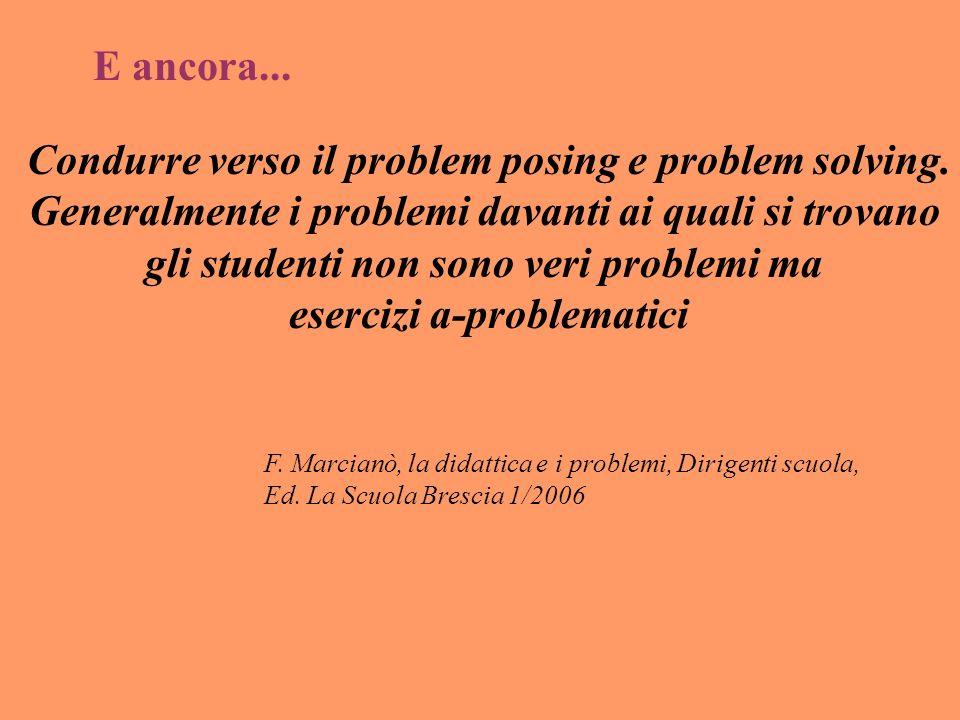 Condurre verso il problem posing e problem solving. Generalmente i problemi davanti ai quali si trovano gli studenti non sono veri problemi ma eserciz