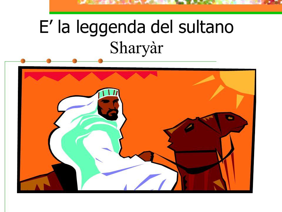 E la leggenda del sultano Sharyàr