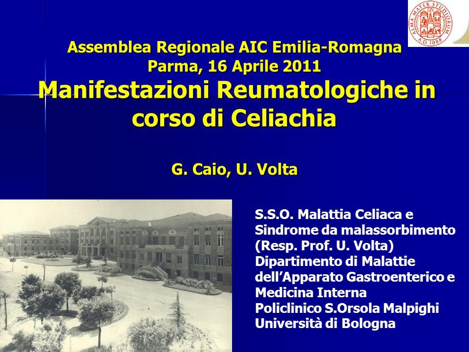 Assemblea Regionale AIC Emilia-Romagna Parma, 16 Aprile 2011 Manifestazioni Reumatologiche in corso di Celiachia G. Caio, U. Volta S.S.O. Malattia Cel