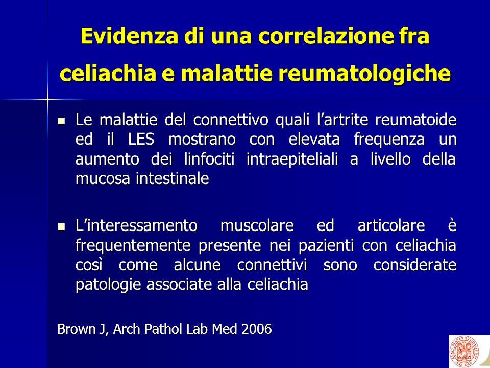 Evidenza di una correlazione fra celiachia e malattie reumatologiche Le malattie del connettivo quali lartrite reumatoide ed il LES mostrano con eleva