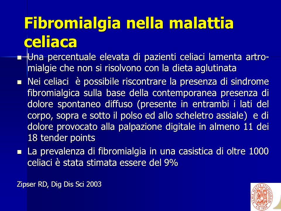 Fibromialgia nella malattia celiaca Una percentuale elevata di pazienti celiaci lamenta artro- mialgie che non si risolvono con la dieta aglutinata Un