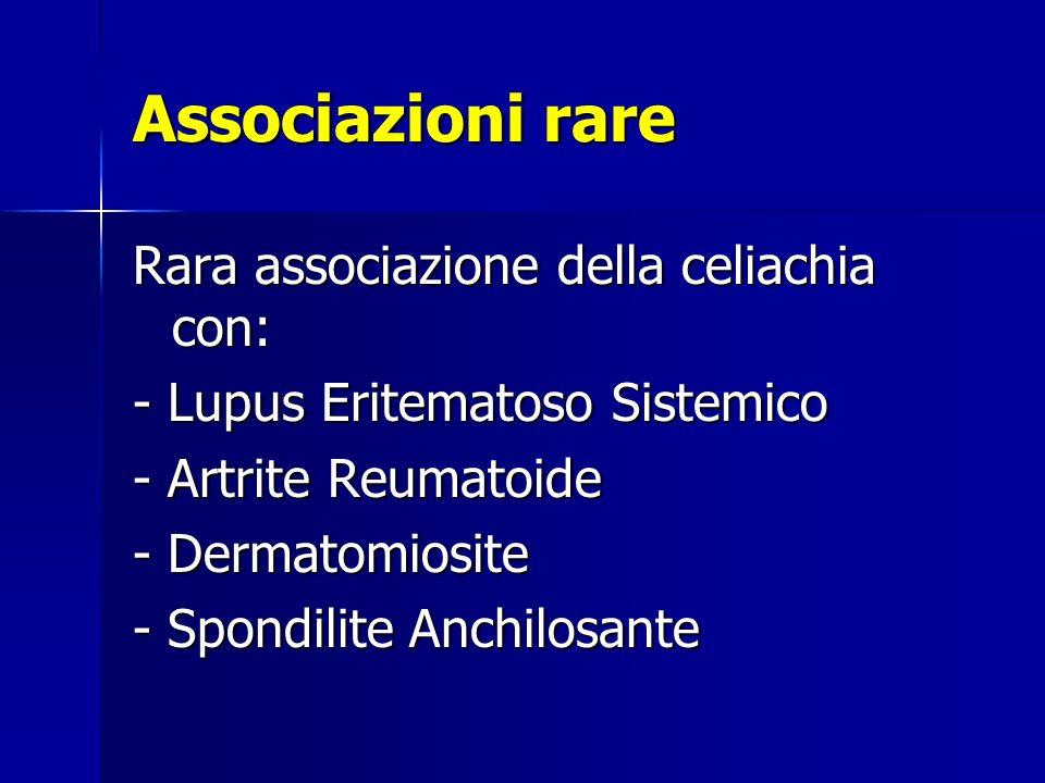 Associazioni rare Rara associazione della celiachia con: - Lupus Eritematoso Sistemico - Artrite Reumatoide - Dermatomiosite - Spondilite Anchilosante