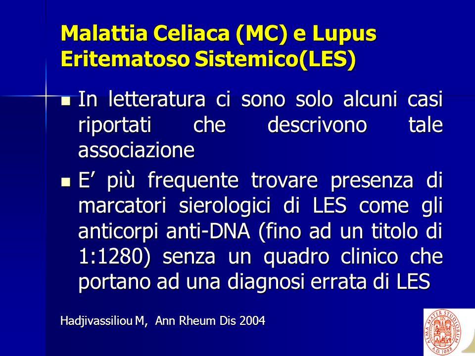 Malattia Celiaca (MC) e Lupus Eritematoso Sistemico(LES) In letteratura ci sono solo alcuni casi riportati che descrivono tale associazione In lettera