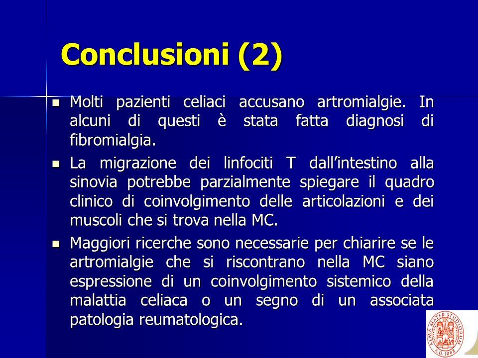 Conclusioni (2) Molti pazienti celiaci accusano artromialgie. In alcuni di questi è stata fatta diagnosi di fibromialgia. Molti pazienti celiaci accus
