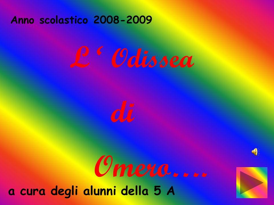 Anno scolastico 2008-2009 a cura degli alunni della 5 A L Odissea di Omero….