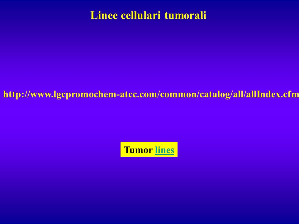 Linee cellulari tumorali http://www.lgcpromochem-atcc.com/common/catalog/all/allIndex.cfm Tumor lines