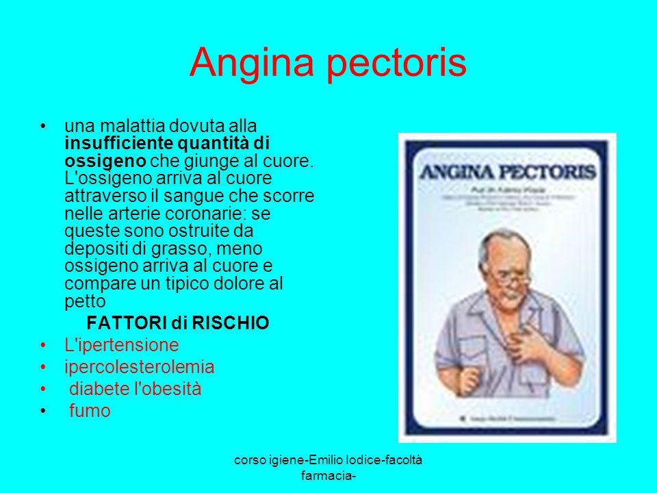 corso igiene-Emilio Iodice-facoltà farmacia- Angina pectoris una malattia dovuta alla insufficiente quantità di ossigeno che giunge al cuore. L'ossige