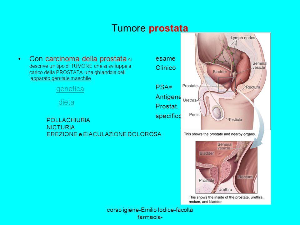 corso igiene-Emilio Iodice-facoltà farmacia- Tumore prostata Con carcinoma della prostata si descrive un tipo di TUMORE che si sviluppa a carico della