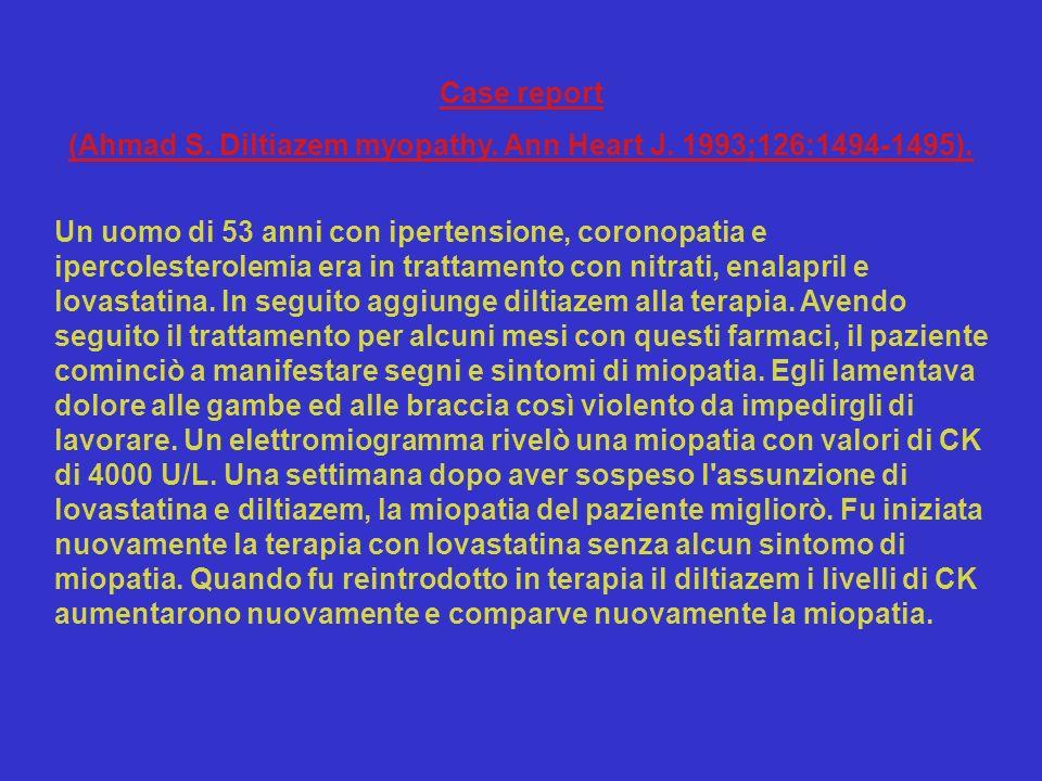 Case report (Ahmad S. Diltiazem myopathy. Ann Heart J. 1993;126:1494-1495). Un uomo di 53 anni con ipertensione, coronopatia e ipercolesterolemia era