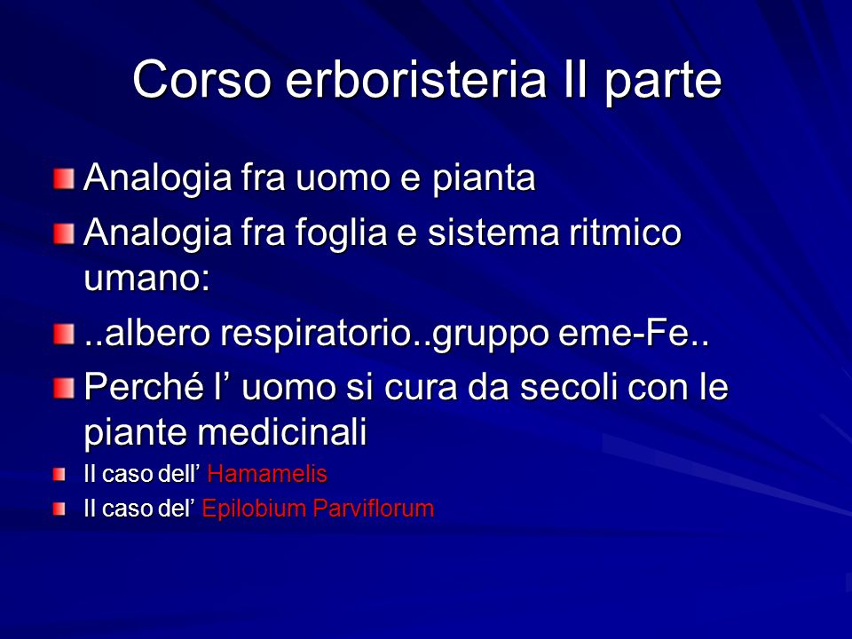 Corso erboristeria II parte Analogia fra uomo e pianta Analogia fra foglia e sistema ritmico umano:..albero respiratorio..gruppo eme-Fe.. Perché l uom