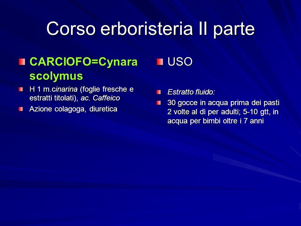 Corso erboristeria II parte CARCIOFO=Cynara scolymus H 1 m.cinarina (foglie fresche e estratti titolati), ac. Caffeico Azione colagoga, diuretica USO