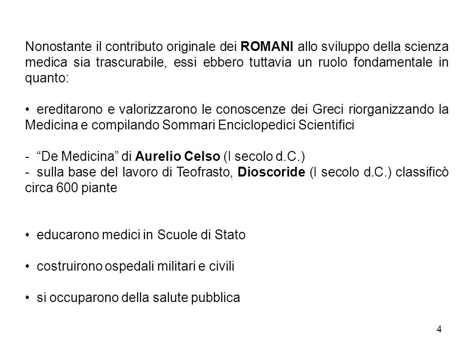 4 Nonostante il contributo originale dei ROMANI allo sviluppo della scienza medica sia trascurabile, essi ebbero tuttavia un ruolo fondamentale in qua