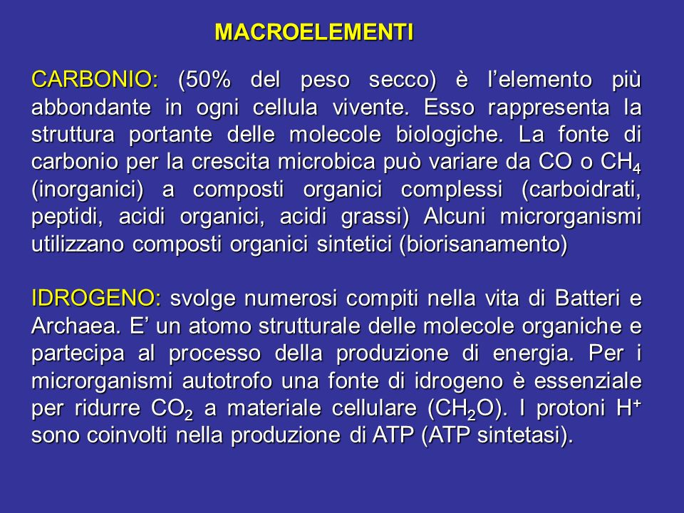 CARBONIO: (50% del peso secco)è lelemento più abbondante in ogni cellula vivente. Esso rappresenta la struttura portante delle molecole biologiche. La