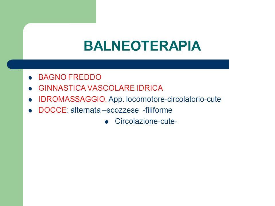 BALNEOTERAPIA BAGNO FREDDO GINNASTICA VASCOLARE IDRICA IDROMASSAGGIO. App. locomotore-circolatorio-cute DOCCE: alternata –scozzese -filiforme Circolaz