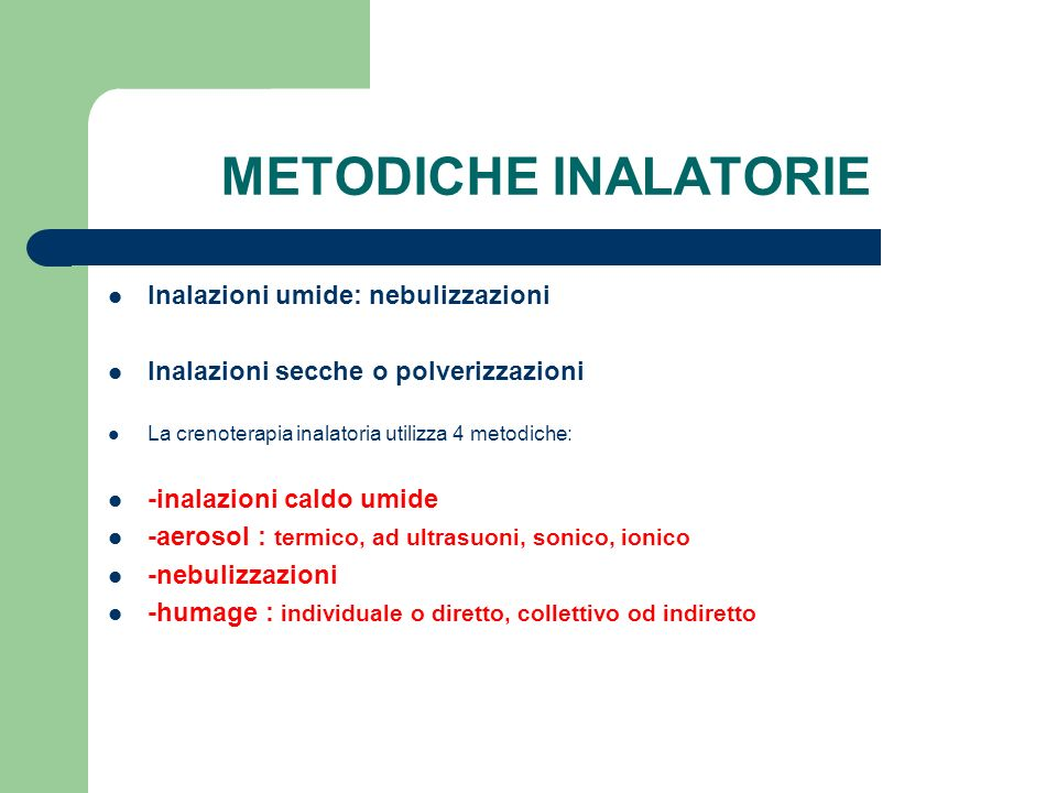METODICHE INALATORIE Inalazioni umide: nebulizzazioni Inalazioni secche o polverizzazioni La crenoterapia inalatoria utilizza 4 metodiche: -inalazioni