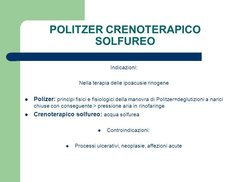 POLITZER CRENOTERAPICO SOLFUREO Indicazioni: Nella terapia delle ipoacusie rinogene Polizer: principi fisici e fisiologici della manovra di Politzer=d