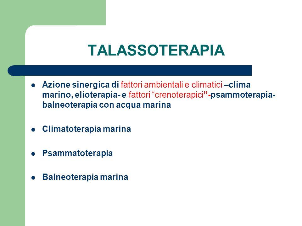 TALASSOTERAPIA Azione sinergica di fattori ambientali e climatici –clima marino, elioterapia- e fattori crenoterapici-psammoterapia- balneoterapia con