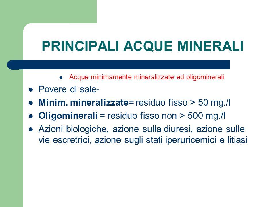 PRINCIPALI ACQUE MINERALI Acque minimamente mineralizzate ed oligominerali Povere di sale- Minim. mineralizzate= residuo fisso > 50 mg./l Oligomineral