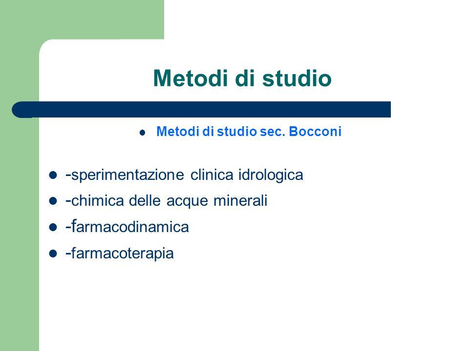 Metodi di studio Metodi di studio sec. Bocconi - sperimentazione clinica idrologica - chimica delle acque minerali -f armacodinamica - farmacoterapia