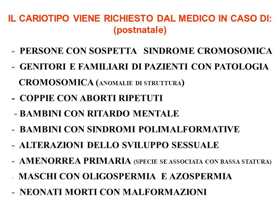 - PERSONE CON SOSPETTA SINDROME CROMOSOMICA - GENITORI E FAMILIARI DI PAZIENTI CON PATOLOGIA CROMOSOMICA ( ANOMALIE DI STRUTTURA ) - COPPIE CON ABORTI