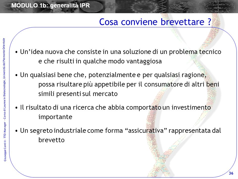 36 Giuseppe Conti © – TTO Manager - Corso di Laurea in Biotecnologie, Università del Piemonte Orientale Unidea nuova che consiste in una soluzione di