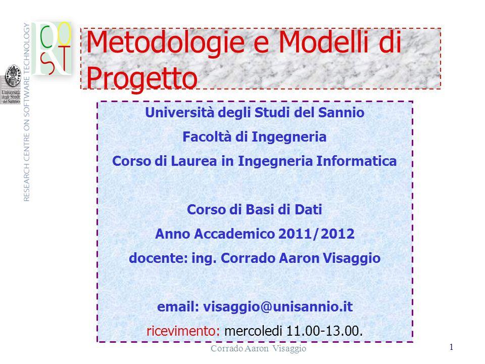 Corrado Aaron Visaggio 1 Metodologie e Modelli di Progetto Università degli Studi del Sannio Facoltà di Ingegneria Corso di Laurea in Ingegneria Infor