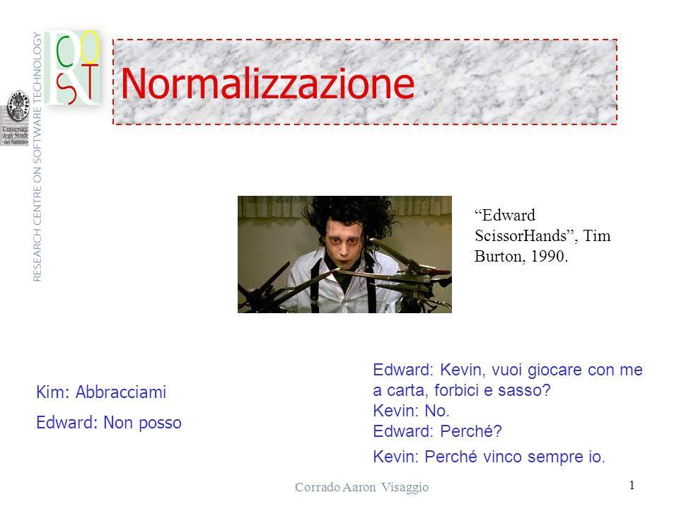 Corrado Aaron Visaggio 1 Normalizzazione Kim: Abbracciami Edward: Non posso Edward: Kevin, vuoi giocare con me a carta, forbici e sasso? Kevin: No. Ed