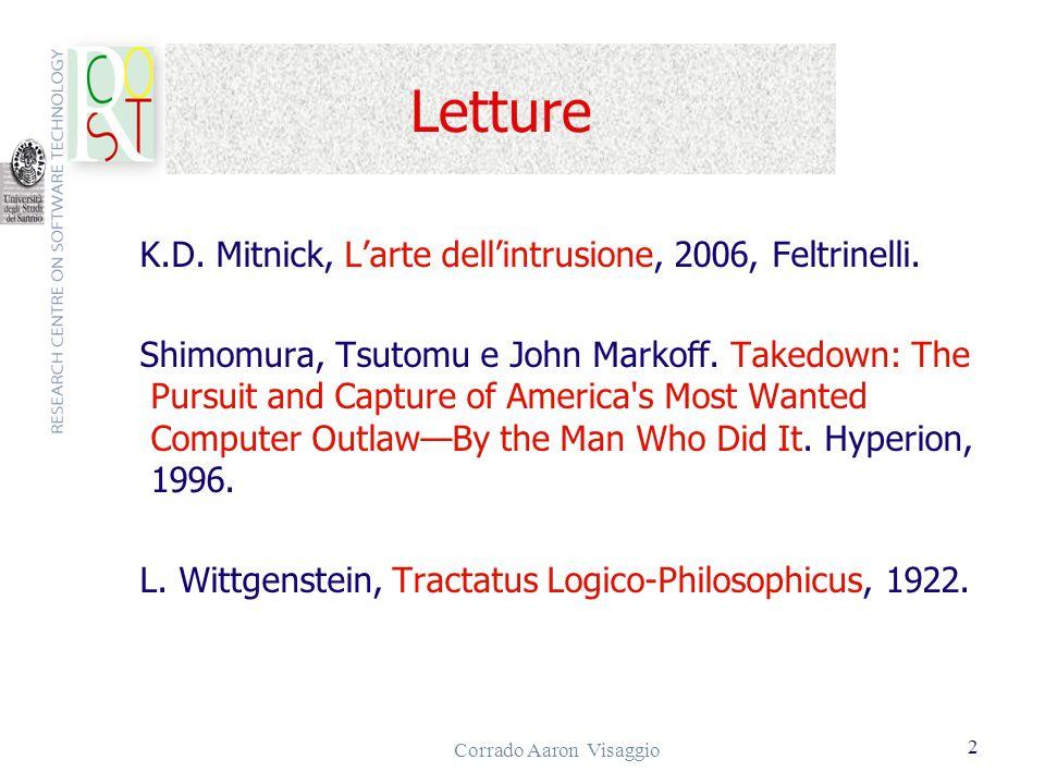 Corrado Aaron Visaggio 2 Letture K.D. Mitnick, Larte dellintrusione, 2006, Feltrinelli. Shimomura, Tsutomu e John Markoff. Takedown: The Pursuit and C