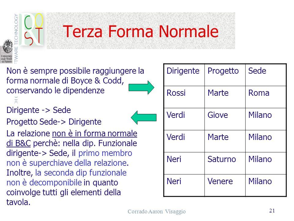 Corrado Aaron Visaggio 21 Terza Forma Normale Non è sempre possibile raggiungere la forma normale di Boyce & Codd, conservando le dipendenze Dirigente