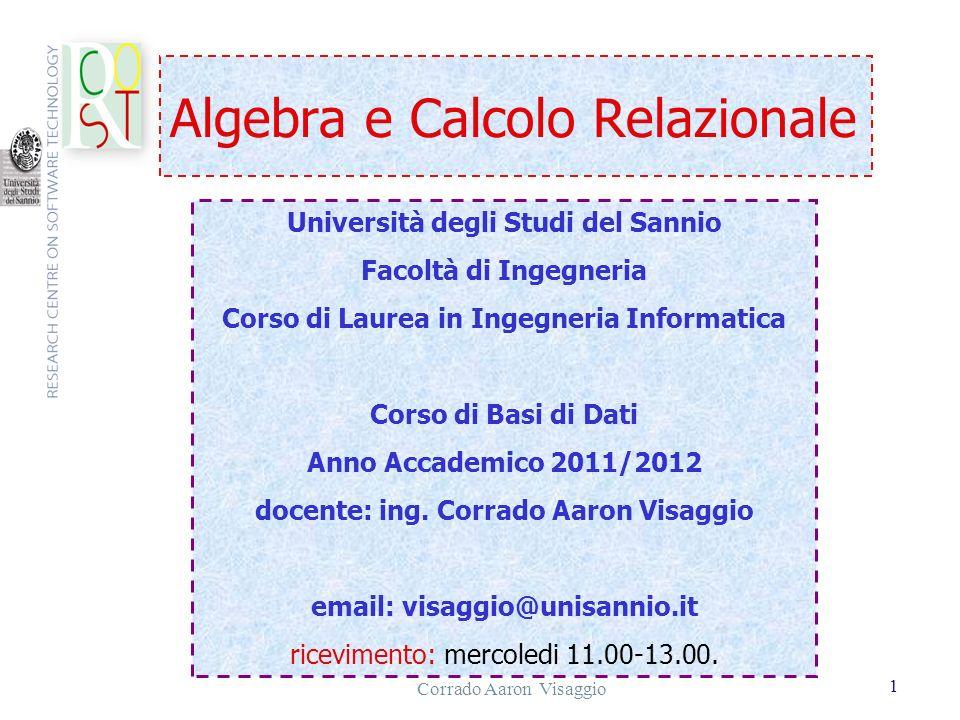 Corrado Aaron Visaggio 2 Algebra Relazionale Lalgebra relazionale è un linguaggio procedurale basato su concetti di tipo algebrico : operatori su relazioni che producono altre relazioni.