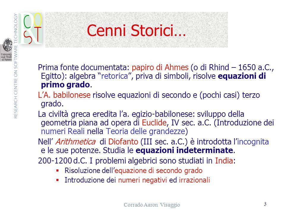 Corrado Aaron Visaggio 3 Cenni Storici… Prima fonte documentata: papiro di Ahmes (o di Rhind – 1650 a.C., Egitto): algebra retorica, priva di simboli,