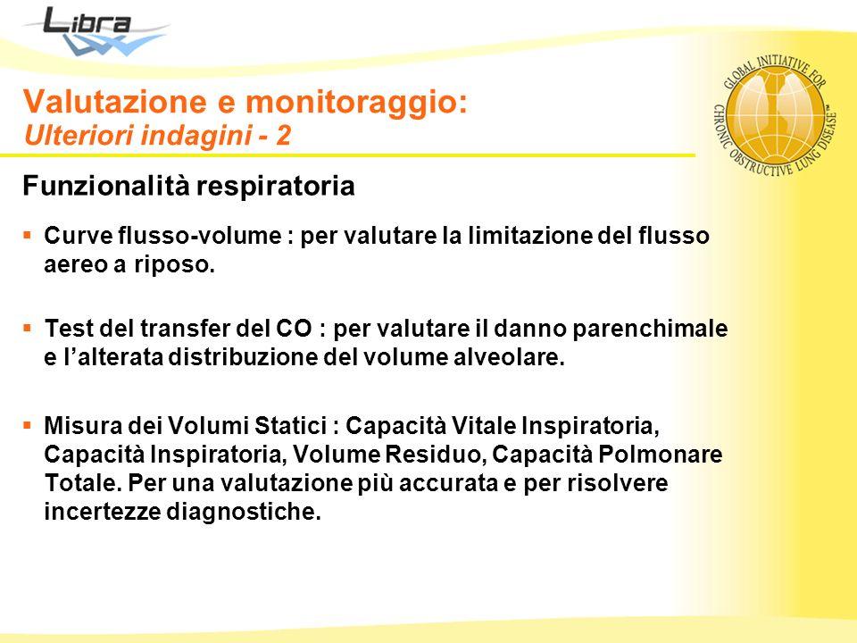 Valutazione e monitoraggio: Ulteriori indagini - 2 Funzionalità respiratoria Curve flusso-volume : per valutare la limitazione del flusso aereo a ripo