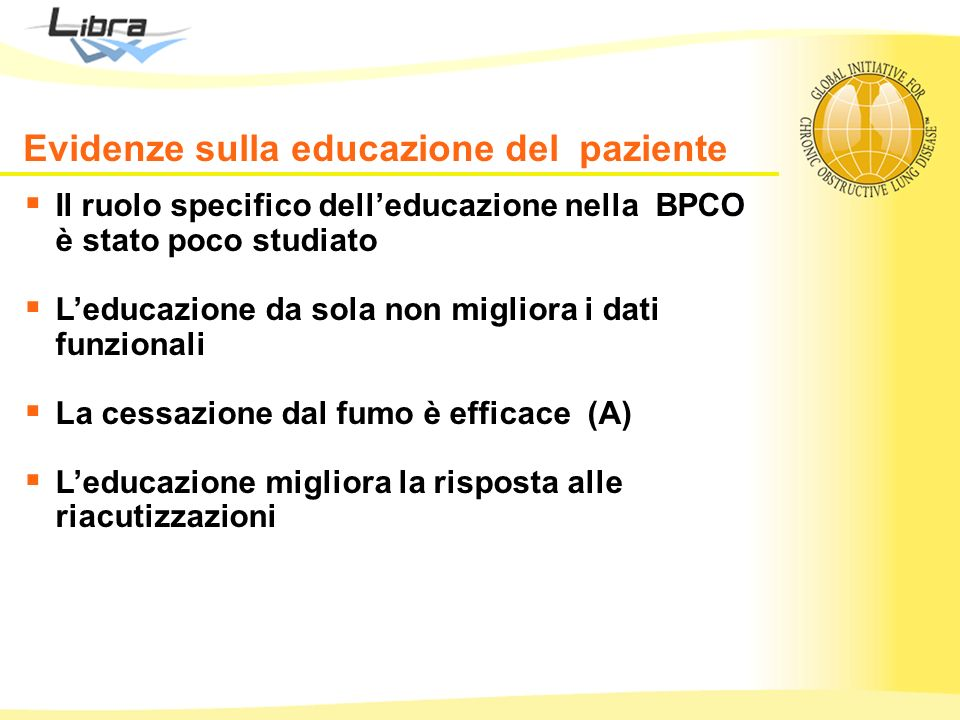 Il ruolo specifico delleducazione nella BPCO è stato poco studiato Leducazione da sola non migliora i dati funzionali La cessazione dal fumo è efficac