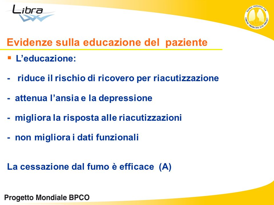 Leducazione: - riduce il rischio di ricovero per riacutizzazione - attenua lansia e la depressione - migliora la risposta alle riacutizzazioni - non m
