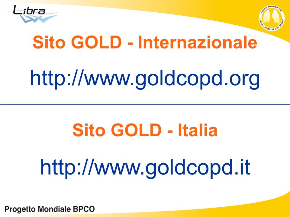 http://www.goldcopd.org Sito GOLD - Italia http://www.goldcopd.it Sito GOLD - Internazionale