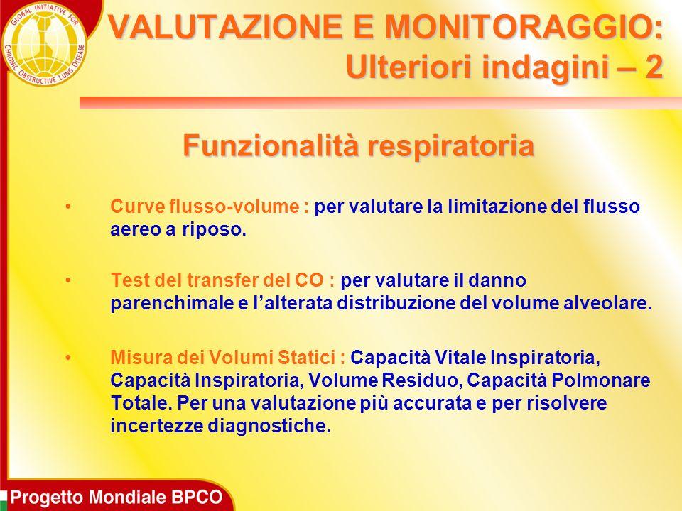 VALUTAZIONE E MONITORAGGIO: Ulteriori indagini – 2 Funzionalità respiratoria Curve flusso-volume : per valutare la limitazione del flusso aereo a riposo.