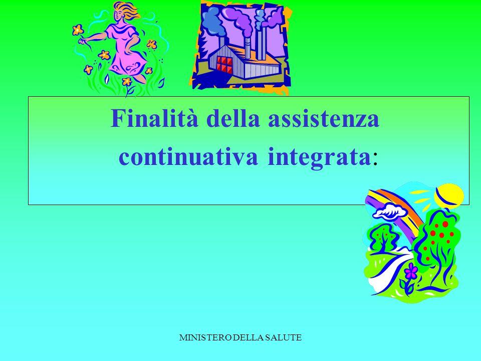 MINISTERO DELLA SALUTE Finalità della assistenza continuativa integrata: