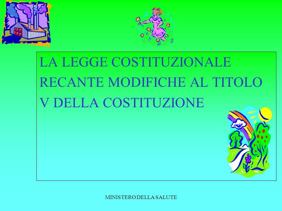 MINISTERO DELLA SALUTE La legge costituzionale recante modifiche al titolo V della costituzione varata dal parlamento l8 marzo 2001 e approvata in sede di referendum confermativo il 7 ottobre 2001