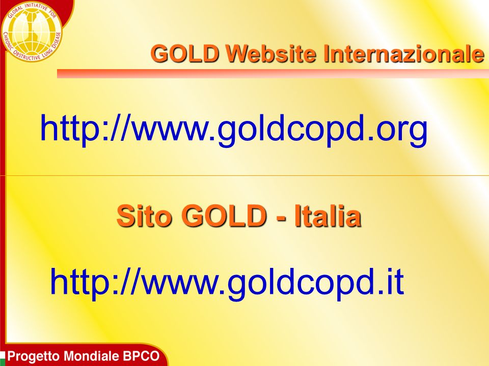http://www.goldcopd.org Sito GOLD - Italia http://www.goldcopd.it GOLD Website Internazionale