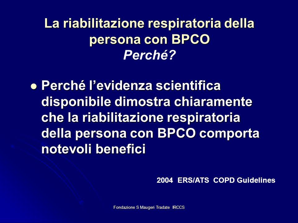 Fondazione S Maugeri Tradate IRCCS La riabilitazione respiratoria della persona con BPCO La riabilitazione respiratoria della persona con BPCO Perché?