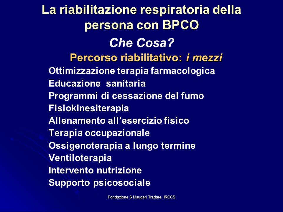Fondazione S Maugeri Tradate IRCCS La riabilitazione respiratoria della persona con BPCO La riabilitazione respiratoria della persona con BPCO Che Cos