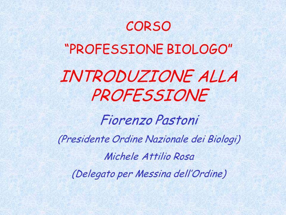 CORSO PROFESSIONE BIOLOGO INTRODUZIONE ALLA PROFESSIONE Fiorenzo Pastoni (Presidente Ordine Nazionale dei Biologi) Michele Attilio Rosa (Delegato per Messina dellOrdine)