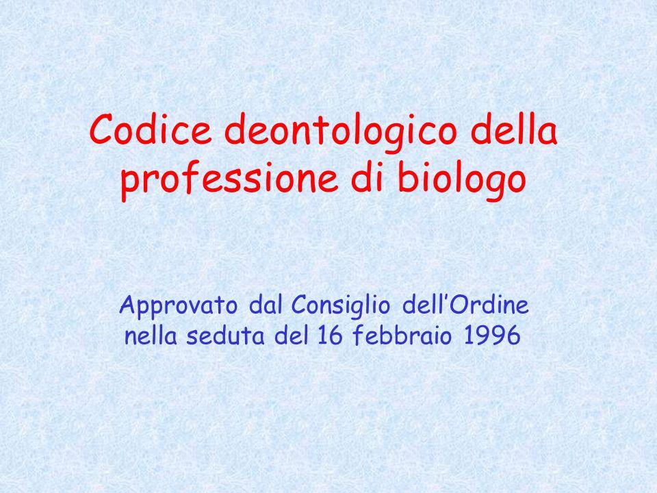 Codice deontologico della professione di biologo Approvato dal Consiglio dellOrdine nella seduta del 16 febbraio 1996