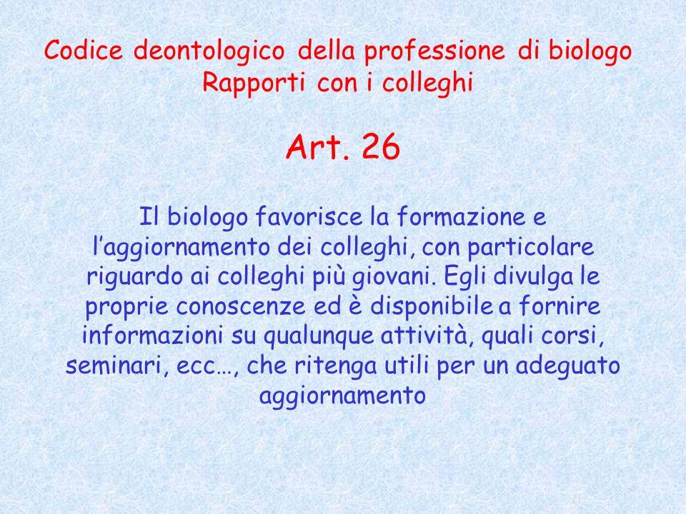 Codice deontologico della professione di biologo Rapporti con i colleghi Art.