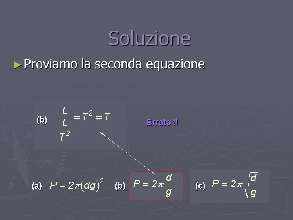 (a)(b)(c) (b) Proviamo la seconda equazione Proviamo la seconda equazione Soluzione Soluzione